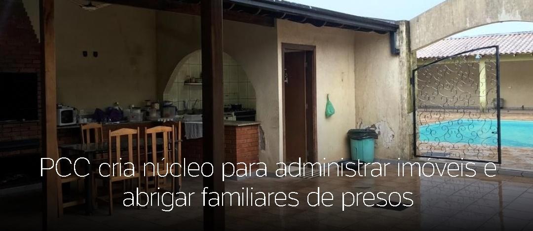 PCC cria núcleo para administrar imóveis e abrigar familiares de presos